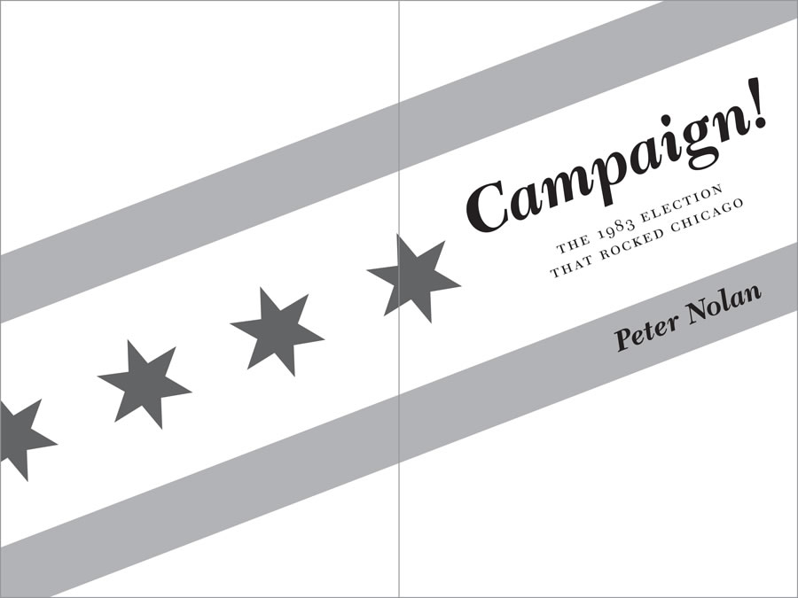 Campaign!: The 1983 Election that Rocked Chicago by Peter Nolan