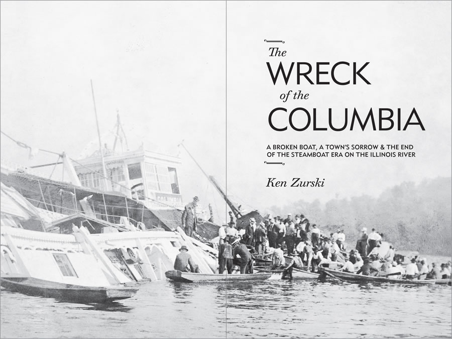 The Wreck of the Columbia: A Broken Boat, a Town's Sorrow & the End of the Steamboat Era on the Illinois River by Ken Zurski